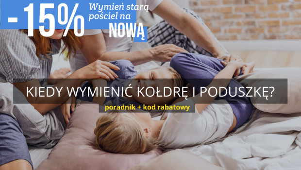 """Promocja-15% na kołdry i poduszki w akcji """"Wymień starą pościel na nową"""""""
